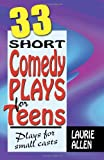 Thirty-Three Short Comedy Plays for Teens, Laurie Allen, 1566081815