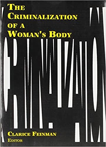 Libros gratis para descargar desde google booksThe Criminalization of a Woman's Body (Women & Criminal Justice Series) en español iBook