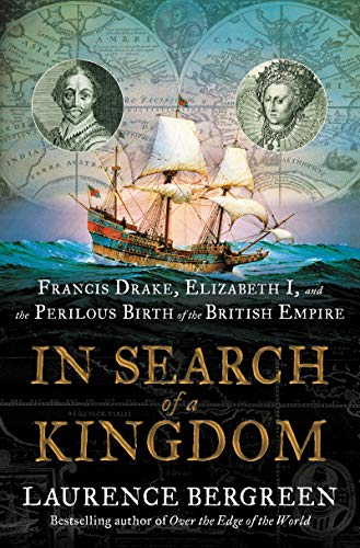 Book Cover: In Search of a Kingdom: Francis Drake, Elizabeth I, and the Perilous Birth of the British Empire