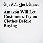 Amazon Will Let Customers Try on Clothes Before Buying | Nick Wingfield