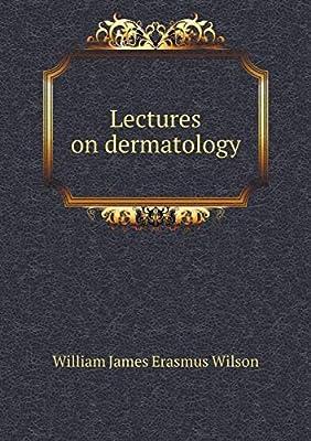 Lectures on Dermatology: William James Erasmus Wilson