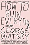 How to Ruin Everything: Essays