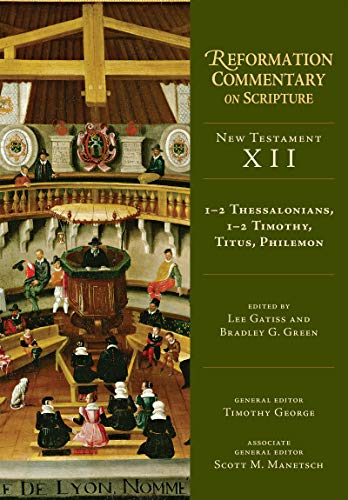 1-2 Thessalonians, 1-2 Timothy, Titus, Philemon (Reformation Commentary on Scripture, New Testament XII)