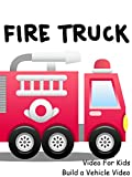 Fire Truck Video For Kids - Build a Vehicle Video