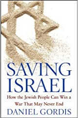Saving Israel: How the Jewish People Can Win a War That May Never End Kindle Edition
