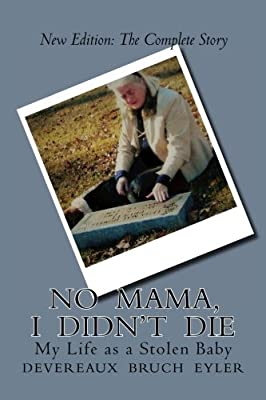 The Complete Story: No Mama, I Didn't Die: My Life as a Stolen Baby