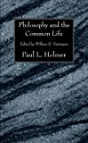 Philosophy and the Common Life, Paul L. Holmer, 1556357931
