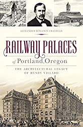 Railway Palaces of Portland, Oregon: The Architectural Legacy of Henry Villard (Landmarks)