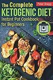 The Complete Ketogenic Diet: Instant Pot Cookbook