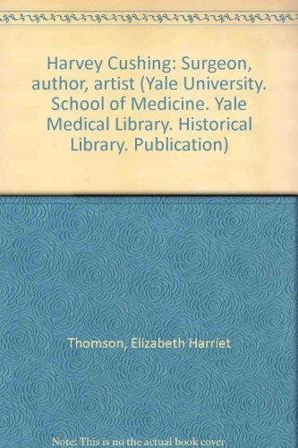Harvey Cushing: Surgeon, author, artist (Yale University. School of Medicine. Yale Medical Library. Historical Library. Publication)