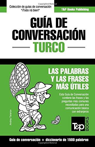 Guía de Conversación Español-Turco y diccionario conciso de 1500 palabras (Spanish Edition)
