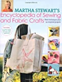 Martha Stewart's Encyclopedia of Sewing and Fabric Crafts: Basic Techniques Plus 150 Inspired Projects by Stewart, Martha (August 27, 2010) Hardcover