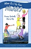 img - for Where Do I Go From HEAR? Growing Spiritually, Step by Step book / textbook / text book