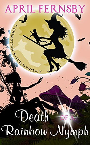 Death Of A Rainbow Nymph (A Brimstone Witch Mystery Book 8)