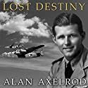 Lost Destiny: Joe Kennedy Jr. and the Doomed WWII Mission to Save London Audiobook by Alan Axelrod Narrated by Tom Perkins