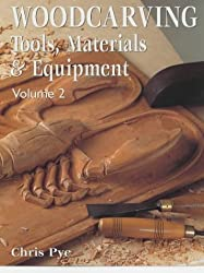 Woodcarving: Tools, Materials & Equipment - Volume 2: Tools, Materials and Equipment: v. 2 by Pye, Chris (2002) Paperback