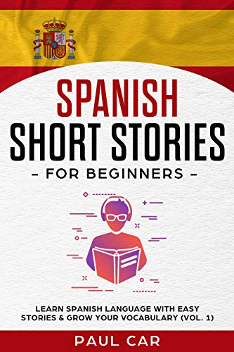 Spanish Short Stories for Beginners: Learn Spanish Language With Easy Stories & Grow Your Vocabulary (Vol. 1) (Spanish Edition) (Learn Foreign Languages Free Book)