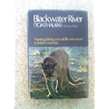 Blackwater River: Toa-Thal-Kas. (Hunting, Fishing and Wildlife Adventure in British Columbia)