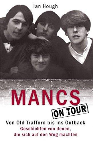Mancs On Tour: Von Old Trafford bis ins Outback. Geschichten von denen, die sich auf den Weg machten