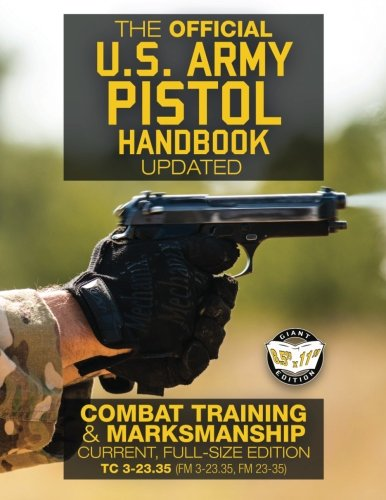 "The Official US Army Pistol Handbook - Updated: Combat Training & Marksmanship: Current, Full-Size Edition - Giant 8.5"" x 11"" Format: Large, Clear ... 3-23.35, FM 23-35) (Carlile Military Library)"