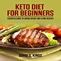 Keto Diet for Beginners: Essential Guide to Losing Weight and Living Healthy Audiobook by David D. Kings Narrated by Harry Roger Williams, III