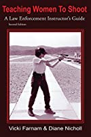 Teaching Women To Shoot A Law Enforcement Instructor's Guide Second Edition