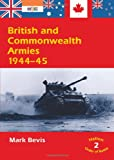 British and Commonwealth Armies 1944-45, Mark Bevis, 1874622906