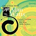 Out of Your Mind Speech by Alan Watts Narrated by Alan Watts