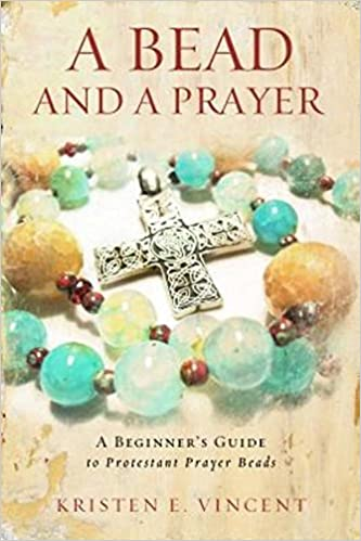 A Bead and a Prayer: A Beginner's Guide to Protestant Prayer Beads download