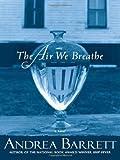 The Air We Breathe, Andrea Barrett, 0393333078