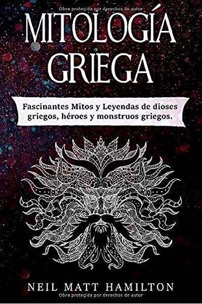 Mitología Griega: Fascinantes Mitos y Leyendas de dioses griegos, héroes y monstruos griegos.: Amazon.es: Hamilton, Neil Matt: Libros