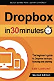 Dropbox In 30 Minutes (2nd Edition): The Beginner's Guide To Dropbox Backup, Syncing, And Sharing