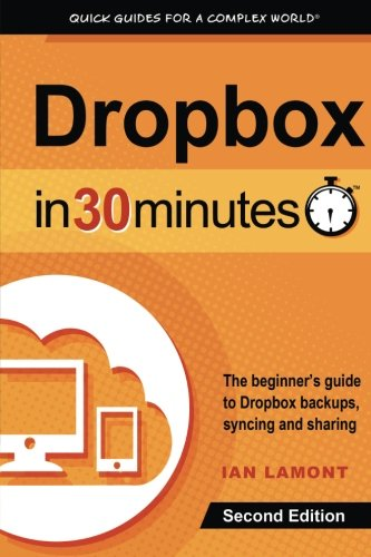 Dropbox In 30 Minutes  2Nd Edition   The Beginners Guide To Dropbox Backup  Syncing  And Sharing