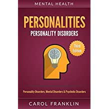 Mental Health: Personalities: Personality Disorders, Mental Disorders & Psychotic Disorders (Bipolar, Mood Disorders, Mental Illness, Mental Disorders, Narcissist, Histrionic, Borderline Personality)