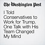 I Told Conservatives to Work for Trump. One Talk with His Team Changed My Mind   Eliot A. Cohen