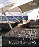 Travel + Leisure's The Best of 2008: The Year's Greatest Hotels, Resorts, and Spas