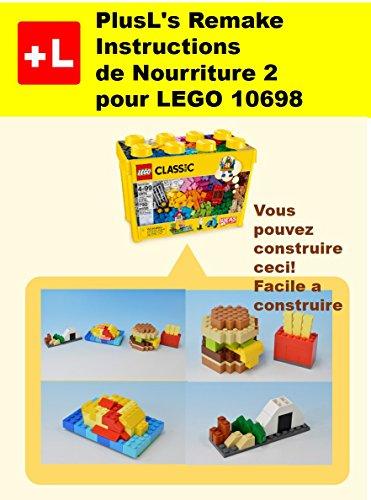 PlusL's Remake Instructions de Nourriture 2 pour LEGO 10698: Vous pouvez construire le Nourriture 2 de vos propres briques! (French Edition)