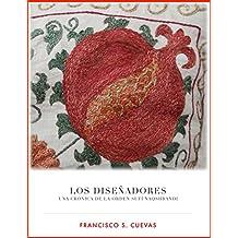 Los Diseñadores: Una crónica de la Orden sufí Naqshbandi (Spanish Edition)