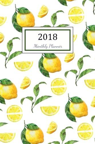Monthly Day Planners (2018 Monthly Planner: 2018 Planner Weekly And Monthly : 365 Day 52 Week   Daily Weekly And Monthly Academic Calendar   Agenda Schedule Organizer ... lemon Cover (weekly planner 2018) (Volume 12))