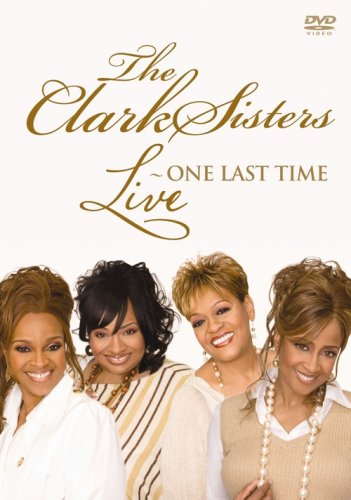 The Clark Sisters: Live - One Last Time by The Classics