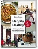 Happily Healthy: Mit Rezepten, Fitness und Yoga zum gesunden und glücklichen Leben