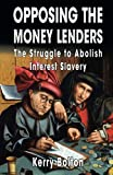 img - for Opposing the Money Lenders: The Struggle to Abolish Interest Slavery book / textbook / text book