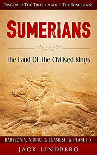 Download PDF Sumerians - The Land Of The Civilised Kings - Discover The Truth About - The Sumerians