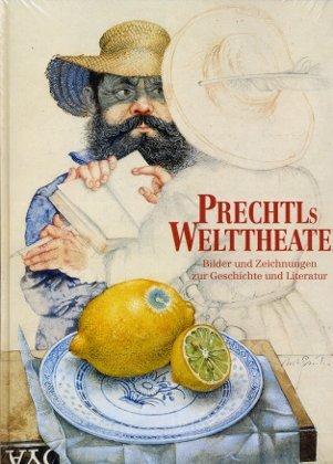 Prechtls Welttheater: Michael Mathias Prechtl, Bilder und Zeichnungen zur Geschichte und Literatur 1958 - 2000