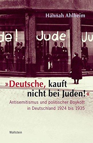 'Deutsche, kauft nicht bei Juden!': Antisemitismus und politischer Boykott in Deutschland 1924 bis 1935
