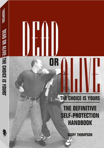 Dead Or Alive: The Choice Is Yours: The Definitive Self-Protection Handbook