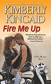 Fire Me Up (Pine Mountain Book 4) by [Kincaid, Kimberly]