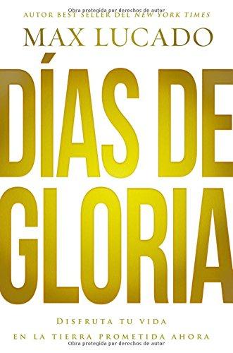 Días de gloria (Glory Days - Spanish Edition): Disfruta tu vida en la tierra prometida ahora ebook