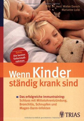 Wenn Kinder ständig krank sind: Das erfolgreiche Immuntraining: Schluss mit Mittelohrentzündung, Bronchitis, Schnupfen und Magen-Darm-Infekten. Extra: Die besten Sofortmaßnahmen