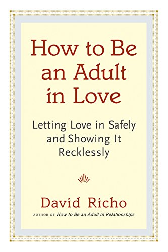 How to Be an Adult in Love: Letting Love in Safely and Showing It Recklessly by Shambhala Publications